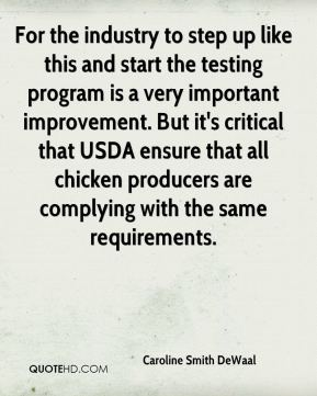 Caroline Smith DeWaal - For the industry to step up like this and start the testing program is a very important improvement. But it's critical that USDA ensure that all chicken producers are complying with the same requirements.
