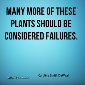 Caroline Smith DeWaal - Many more of these plants should be considered failures.