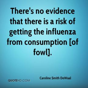 Caroline Smith DeWaal - There's no evidence that there is a risk of getting the influenza from consumption [of fowl].