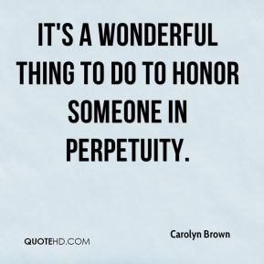 It's a wonderful thing to do to honor someone in perpetuity.