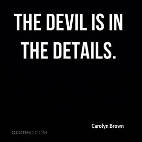 Carolyn Brown - The devil is in the details.