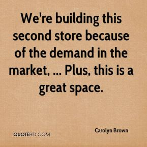 We're building this second store because of the demand in the market, ... Plus, this is a great space.