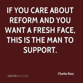 Charles Bass - If you care about reform and you want a fresh face, this is the man to support.
