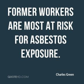 Charles Green - Former workers are most at risk for asbestos exposure.