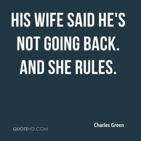 His wife said he's not going back. And she rules.