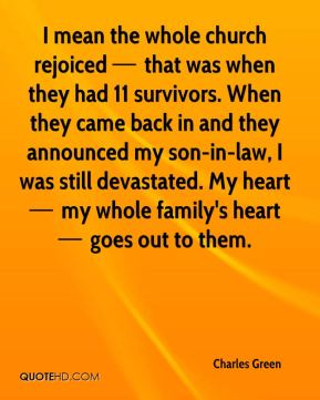 I mean the whole church rejoiced — that was when they had 11 survivors. When they came back in and they announced my son-in-law, I was still devastated. My heart — my whole family's heart — goes out to them.