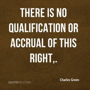 There is no qualification or accrual of this right.