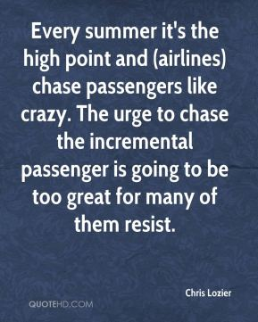 Every summer it's the high point and (airlines) chase passengers like crazy. The urge to chase the incremental passenger is going to be too great for many of them resist.