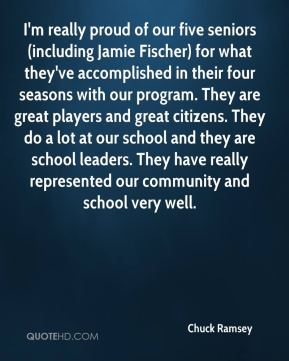Chuck Ramsey - I'm really proud of our five seniors (including Jamie Fischer) for what they've accomplished in their four seasons with our program. They are great players and great citizens. They do a lot at our school and they are school leaders. They have really represented our community and school very well.