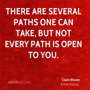 There are several paths one can take, but not every path is open to you.