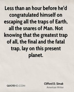 Clifford D. Simak - Less than an hour before he'd congratulated himself on escaping all the traps of Earth, all the snares of Man. Not knowing that the greatest trap of all, the final and the fatal trap, lay on this present planet.