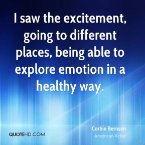 I saw the excitement, going to different places, being able to explore emotion in a healthy way.