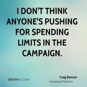 I don't think anyone's pushing for spending limits in the campaign.
