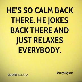 Darryl Sydor - He's so calm back there. He jokes back there and just relaxes everybody.