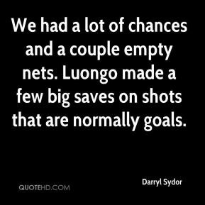 Darryl Sydor - We had a lot of chances and a couple empty nets. Luongo made a few big saves on shots that are normally goals.