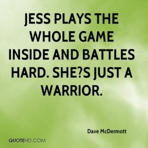Jess plays the whole game inside and battles hard. She?s just a warrior.
