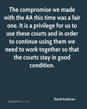David Andersen - The compromise we made with the AA this time was a fair one. It is a privilege for us to use these courts and in order to continue using them we need to work together so that the courts stay in good condition.