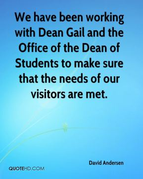 We have been working with Dean Gail and the Office of the Dean of Students to make sure that the needs of our visitors are met.