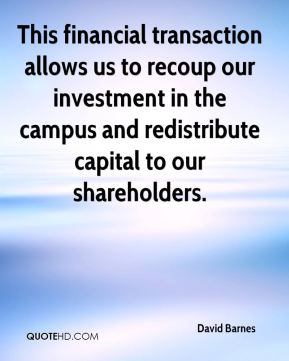 David Barnes - This financial transaction allows us to recoup our investment in the campus and redistribute capital to our shareholders.