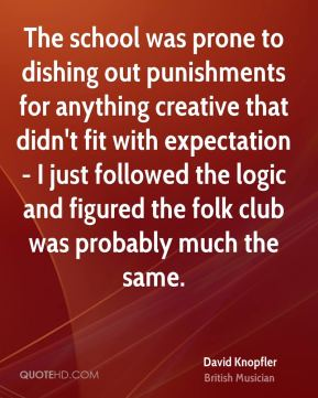 The school was prone to dishing out punishments for anything creative that didn't fit with expectation - I just followed the logic and figured the folk club was probably much the same.