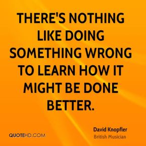 There's nothing like doing something wrong to learn how it might be done better.