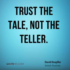 Trust the tale, not the teller.