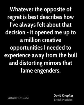 David Knopfler - Whatever the opposite of regret is best describes how I've always felt about that decision - it opened me up to a million creative opportunities I needed to experience away from the bull and distorting mirrors that fame engenders.