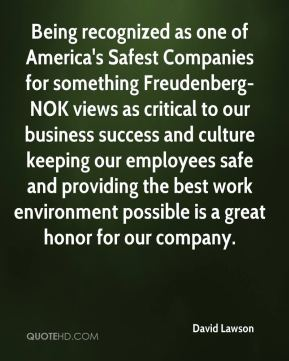 David Lawson - Being recognized as one of America's Safest Companies for something Freudenberg-NOK views as critical to our business success and culture keeping our employees safe and providing the best work environment possible is a great honor for our company.
