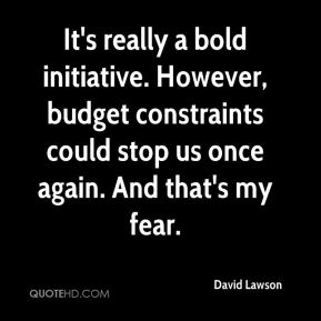 David Lawson - It's really a bold initiative. However, budget constraints could stop us once again. And that's my fear.