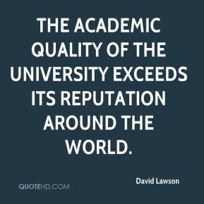 David Lawson - The academic quality of the university exceeds its reputation around the world.