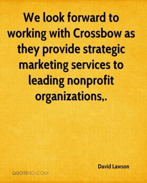 David Lawson - We look forward to working with Crossbow as they provide strategic marketing services to leading nonprofit organizations.