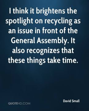 David Small - I think it brightens the spotlight on recycling as an issue in front of the General Assembly. It also recognizes that these things take time.