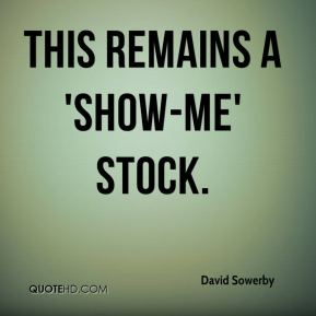 David Sowerby - This remains a 'show-me' stock.