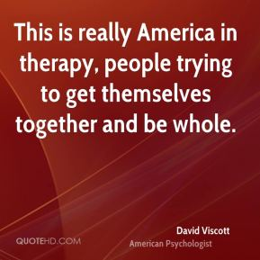 This is really America in therapy, people trying to get themselves together and be whole.
