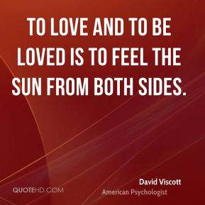 To love and to be loved is to feel the sun from both sides.