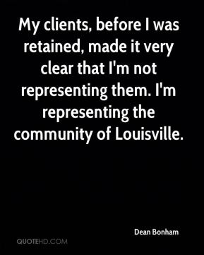 Dean Bonham - My clients, before I was retained, made it very clear that I'm not representing them. I'm representing the community of Louisville.