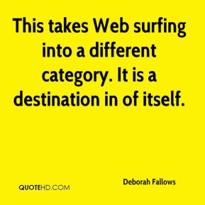 Deborah Fallows - This takes Web surfing into a different category. It is a destination in of itself.