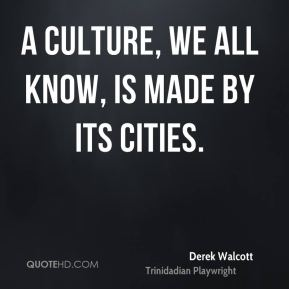 A culture, we all know, is made by its cities.