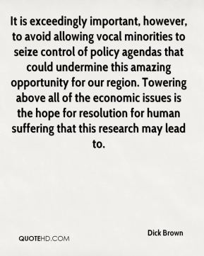 It is exceedingly important, however, to avoid allowing vocal minorities to seize control of policy agendas that could undermine this amazing opportunity for our region. Towering above all of the economic issues is the hope for resolution for human suffering that this research may lead to.