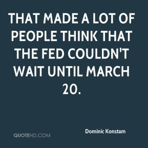 That made a lot of people think that the Fed couldn't wait until March 20.