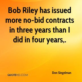 Bob Riley has issued more no-bid contracts in three years than I did in four years.