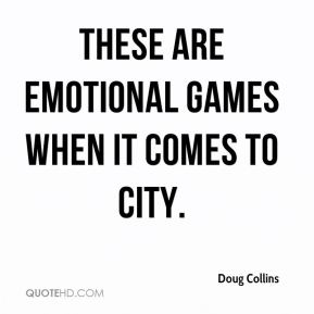 Doug Collins - These are emotional games when it comes to City.