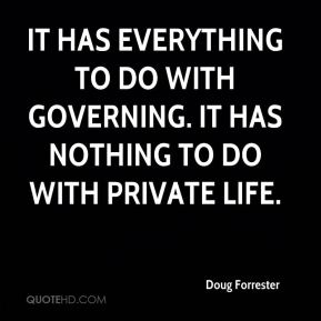 Doug Forrester - It has everything to do with governing. It has nothing to do with private life.