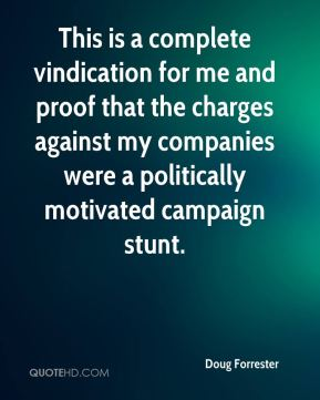 Doug Forrester - This is a complete vindication for me and proof that the charges against my companies were a politically motivated campaign stunt.