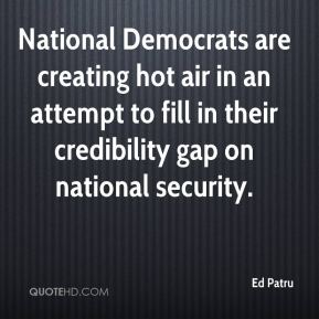 Ed Patru - National Democrats are creating hot air in an attempt to fill in their credibility gap on national security.