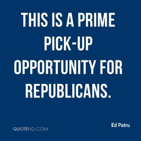 Ed Patru - This is a prime pick-up opportunity for Republicans.