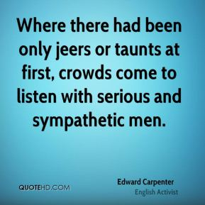 Edward Carpenter - Where there had been only jeers or taunts at first, crowds come to listen with serious and sympathetic men.