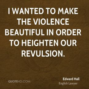 Edward Hall - I wanted to make the violence beautiful in order to heighten our revulsion.