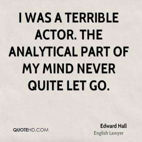 I was a terrible actor. The analytical part of my mind never quite let go.