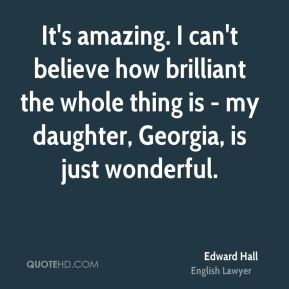 It's amazing. I can't believe how brilliant the whole thing is - my daughter, Georgia, is just wonderful.